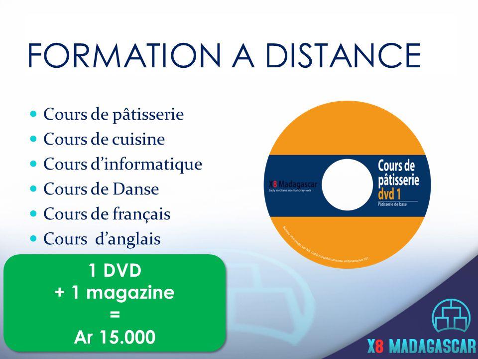 FORMATION A DISTANCE Cours de pâtisserie Cours de cuisine Cours d'informatique Cours de Danse Cours de français Cours d'anglais 1 DVD + 1 magazine = Ar 15.000 1 DVD + 1 magazine = Ar 15.000