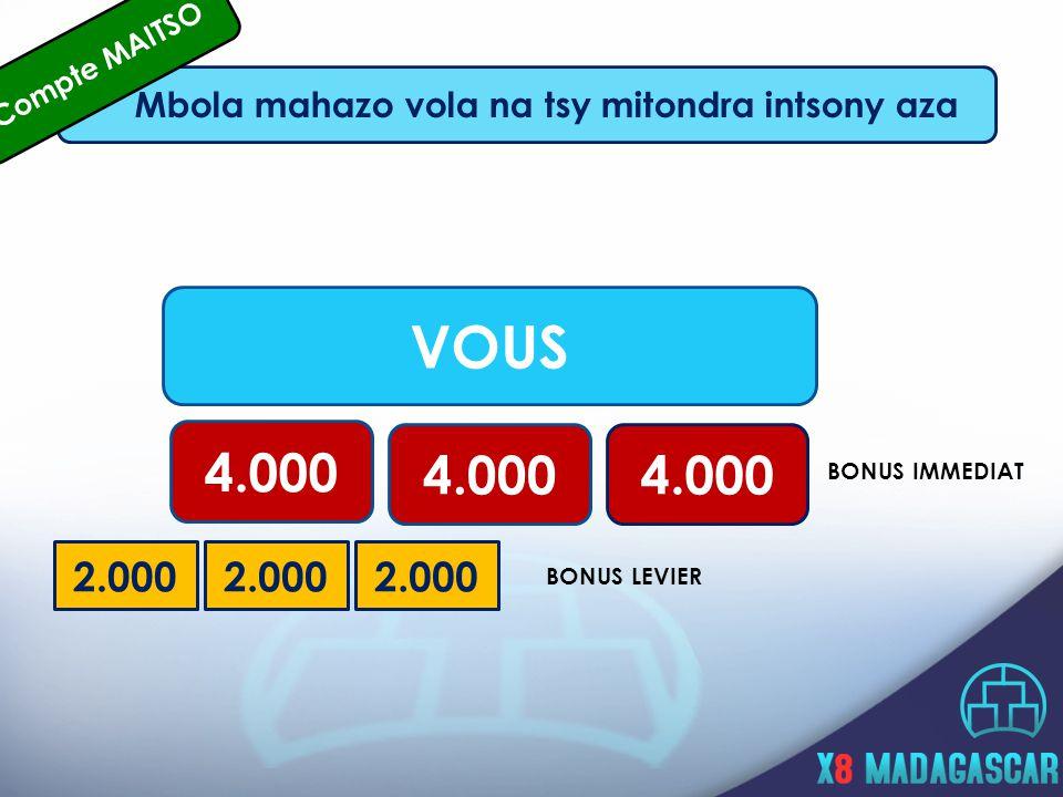 VOUS 4.000 BONUS IMMEDIAT 2.000 BONUS LEVIER Mbola mahazo vola na tsy mitondra intsony aza Compte MAITSO