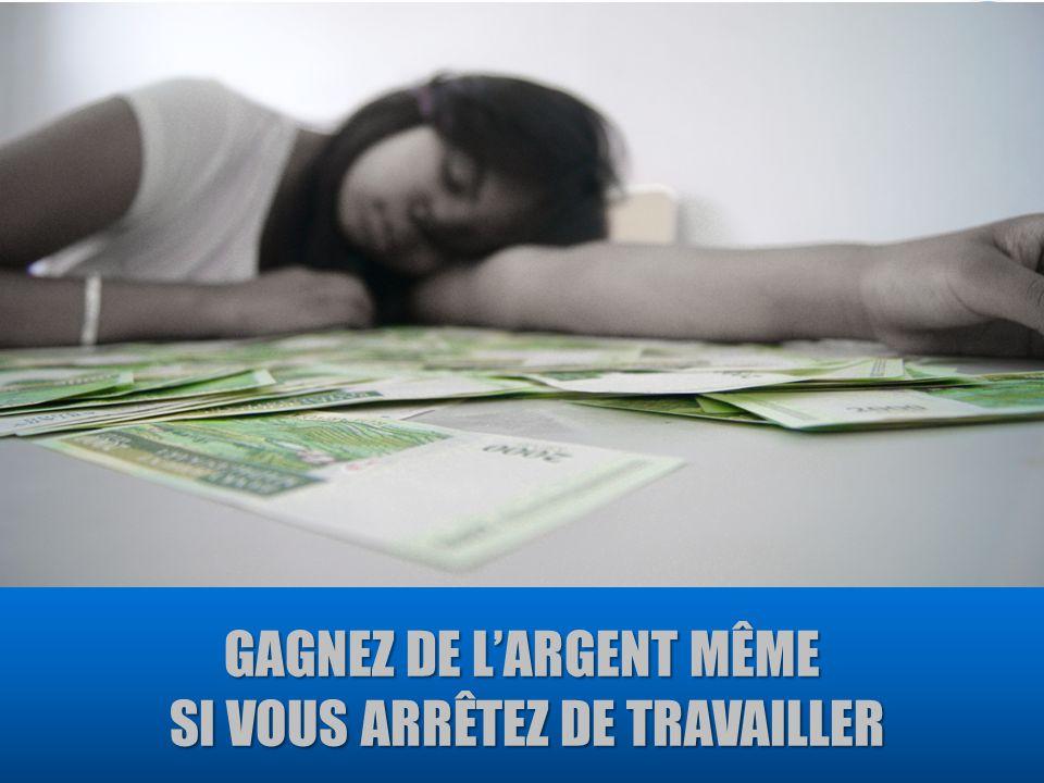 GAGNEZ DE L'ARGENT MÊME SI VOUS ARRÊTEZ DE TRAVAILLER SI VOUS ARRÊTEZ DE TRAVAILLER