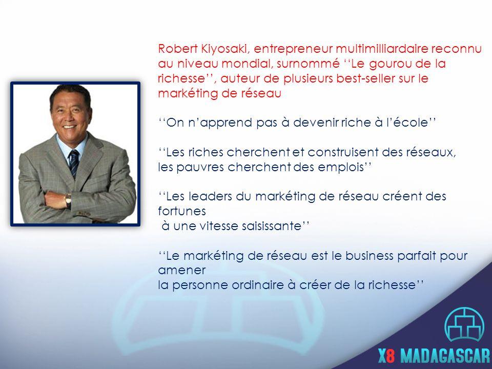 Robert Kiyosaki, entrepreneur multimilliardaire reconnu au niveau mondial, surnommé ''Le gourou de la richesse'', auteur de plusieurs best-seller sur le markéting de réseau ''On n'apprend pas à devenir riche à l'école'' ''Les riches cherchent et construisent des réseaux, les pauvres cherchent des emplois'' ''Les leaders du markéting de réseau créent des fortunes à une vitesse saisissante'' ''Le markéting de réseau est le business parfait pour amener la personne ordinaire à créer de la richesse''