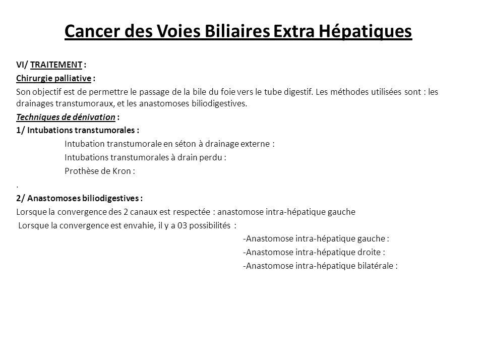 VI/ TRAITEMENT : Chirurgie palliative : Son objectif est de permettre le passage de la bile du foie vers le tube digestif.
