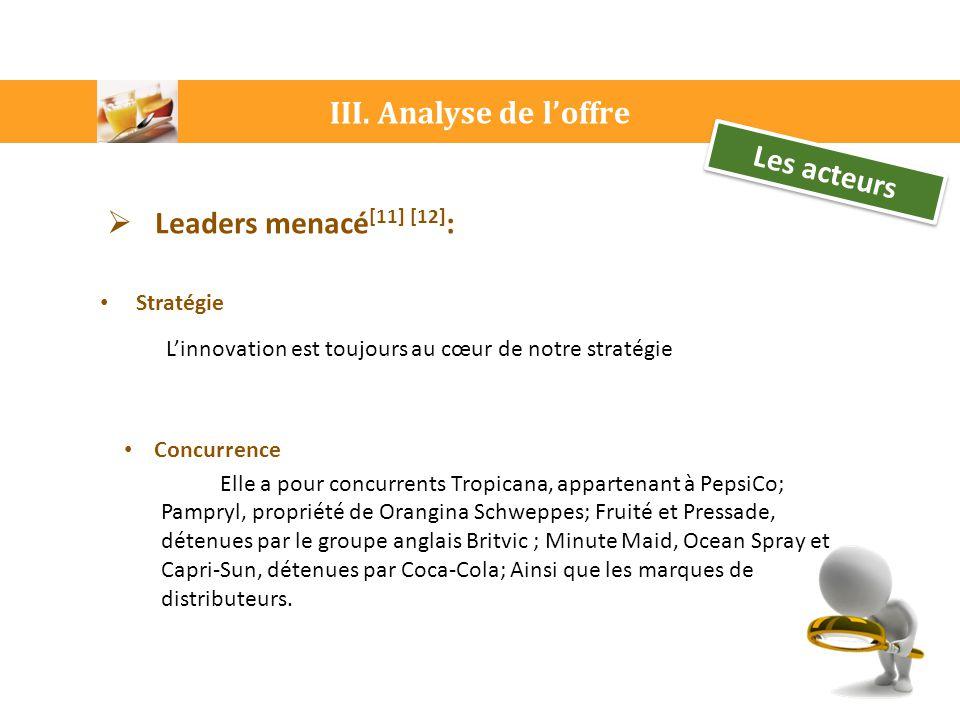 III. Analyse de l'offre  Leaders menacé [11] [12] : Stratégie L'innovation est toujours au cœur de notre stratégie Concurrence Elle a pour concurrent
