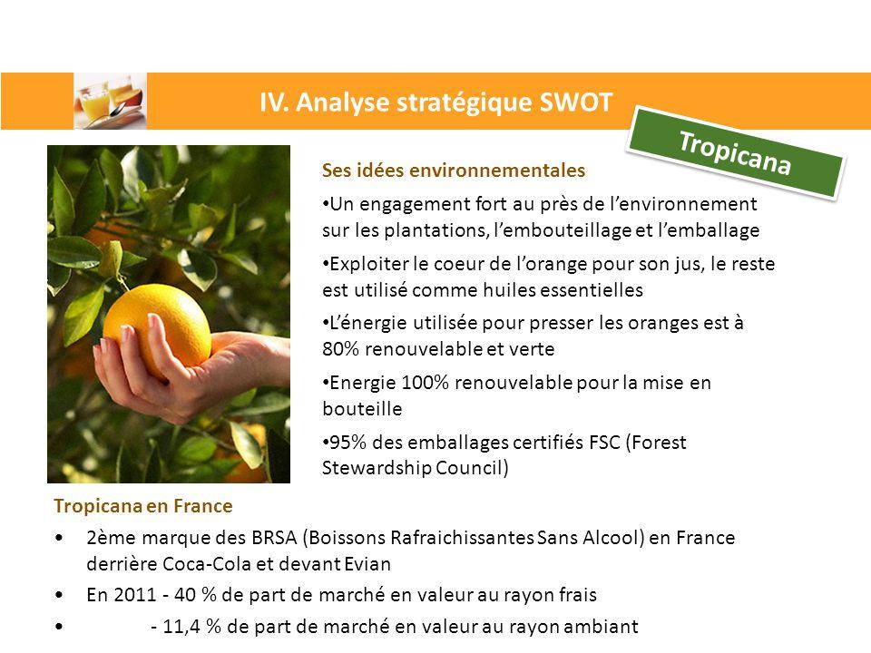 IV. Analyse stratégique SWOT Tropicana Ses idées environnementales Un engagement fort au près de l'environnement sur les plantations, l'embouteillage
