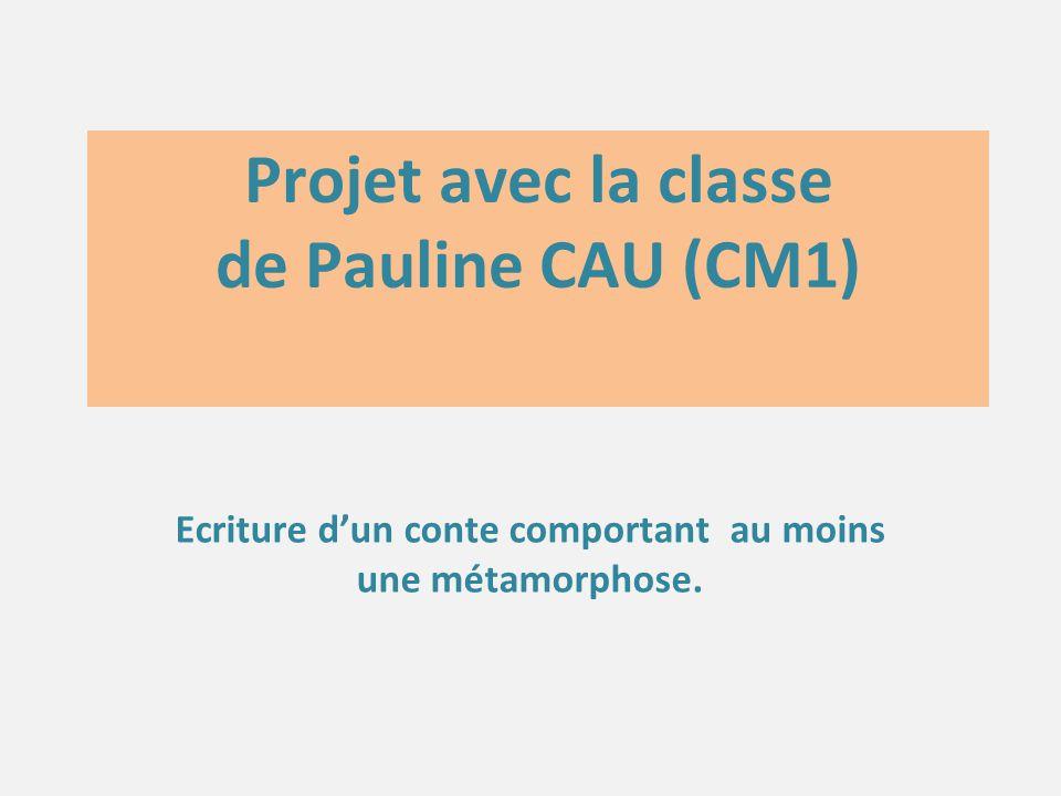 Projet avec la classe de Pauline CAU (CM1) Ecriture d'un conte comportant au moins une métamorphose.