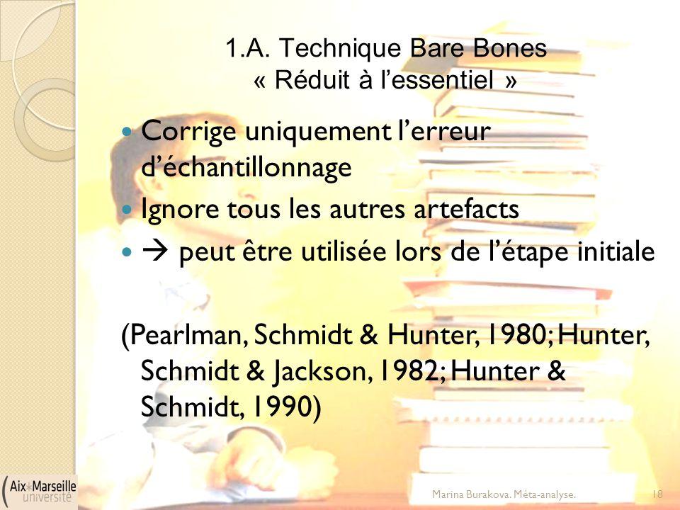 1.A. Technique Bare Bones « Réduit à l'essentiel » Corrige uniquement l'erreur d'échantillonnage Ignore tous les autres artefacts  peut être utilisée