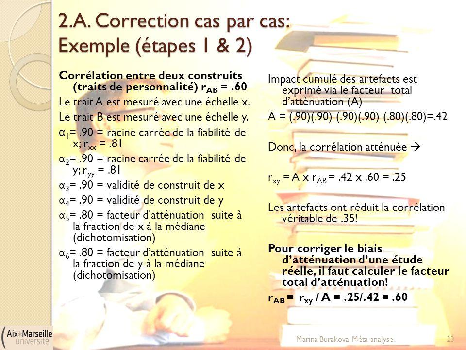 2.A. Correction cas par cas: Exemple (étapes 1 & 2) Corrélation entre deux construits (traits de personnalité) r AB =.60 Le trait A est mesuré avec un