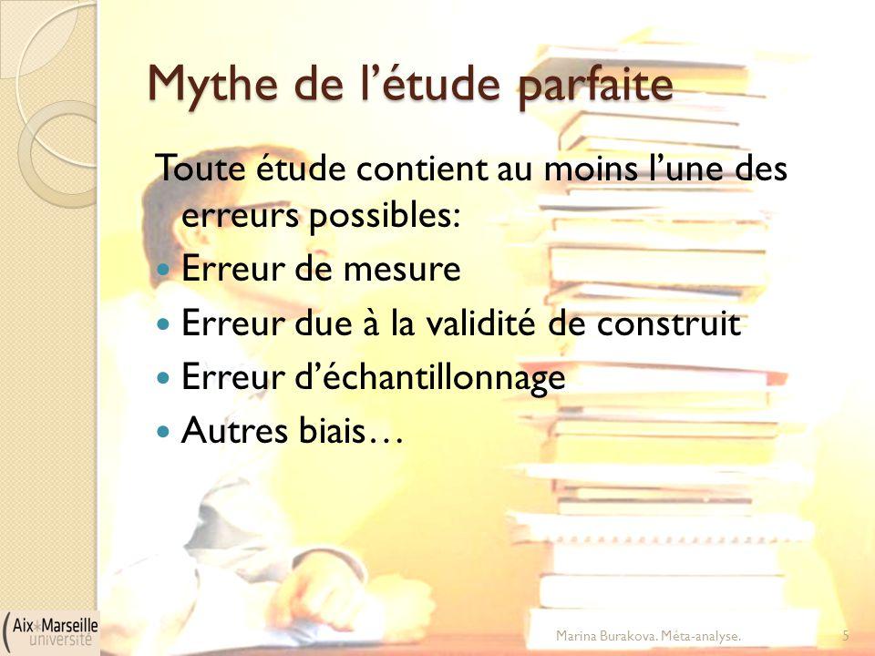 Mythe de l'étude parfaite Toute étude contient au moins l'une des erreurs possibles: Erreur de mesure Erreur due à la validité de construit Erreur d'é