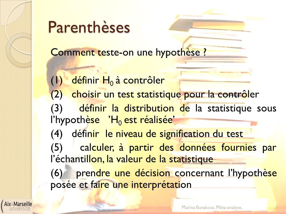 Parenthèses Comment teste-on une hypothèse ? (1) définir H 0 à contrôler (2) choisir un test statistique pour la contrôler (3) définir la distribution