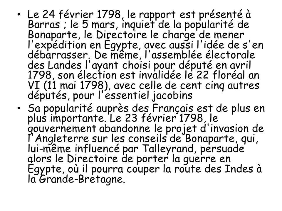 Le 24 février 1798, le rapport est présenté à Barras ; le 5 mars, inquiet de la popularité de Bonaparte, le Directoire le charge de mener l'expédition