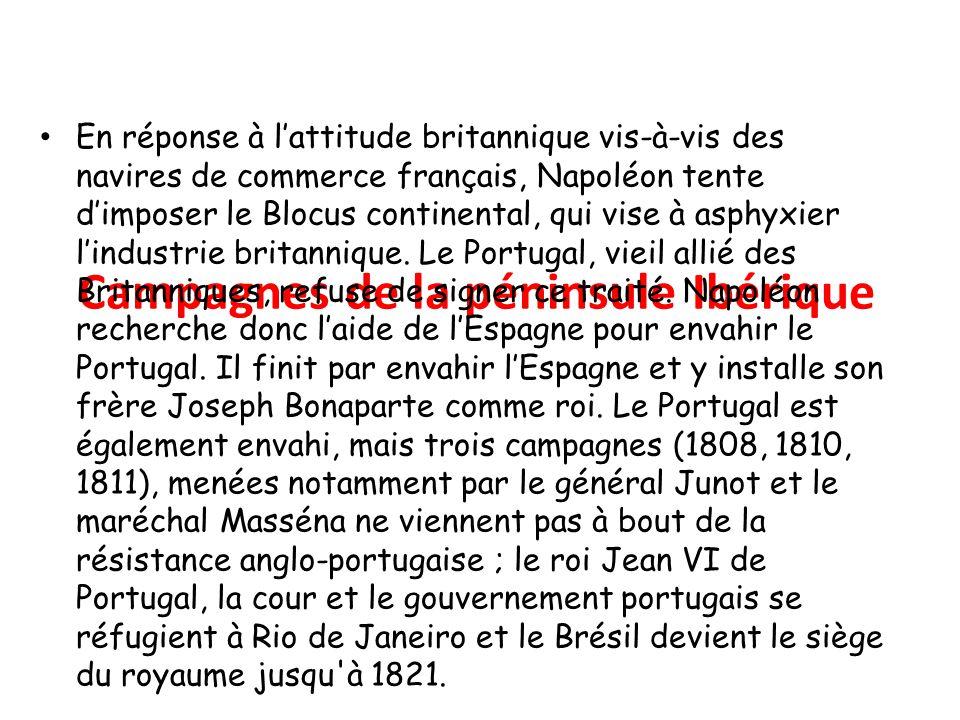 Campagnes de la péninsule Ibérique En réponse à l'attitude britannique vis-à-vis des navires de commerce français, Napoléon tente d'imposer le Blocus