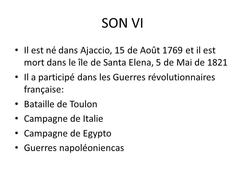 SON VI Il est né dans Ajaccio, 15 de Août 1769 et il est mort dans le île de Santa Elena, 5 de Mai de 1821 Il a participé dans les Guerres révolutionn