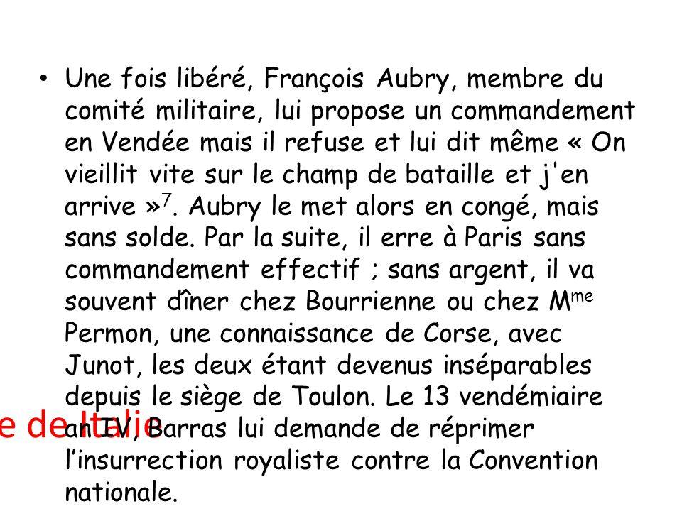 Campagne de Italie Une fois libéré, François Aubry, membre du comité militaire, lui propose un commandement en Vendée mais il refuse et lui dit même «