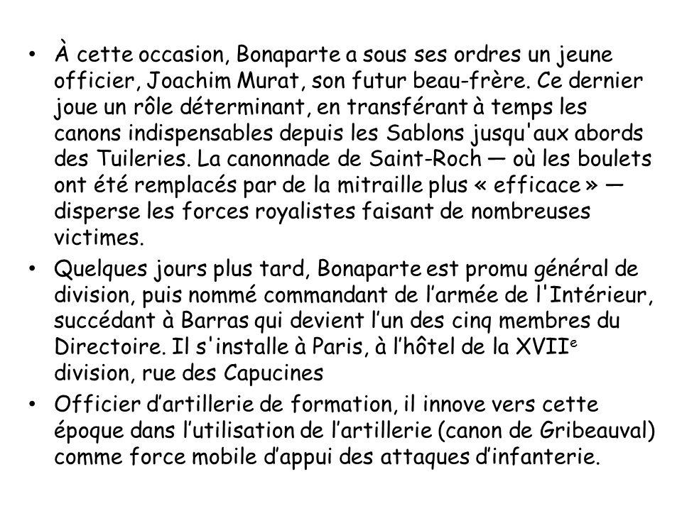 À cette occasion, Bonaparte a sous ses ordres un jeune officier, Joachim Murat, son futur beau-frère. Ce dernier joue un rôle déterminant, en transfér