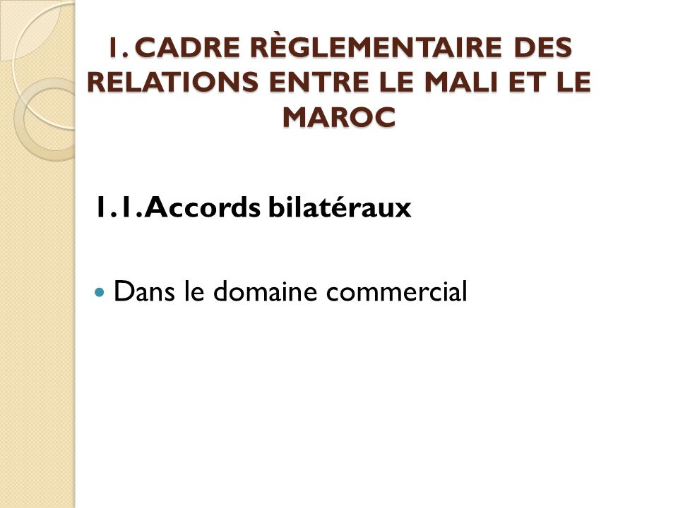 1.CADRE RÈGLEMENTAIRE DES RELATIONS ENTRE LE MALI ET LE MAROC 1.1.