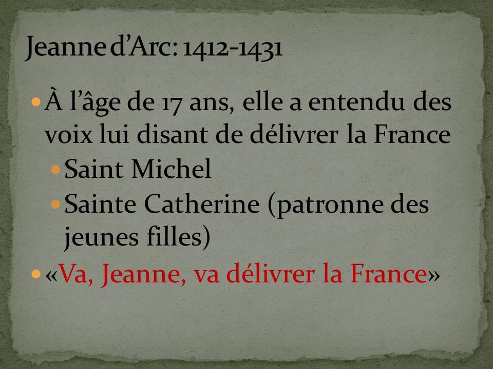 À l'âge de 17 ans, elle a entendu des voix lui disant de délivrer la France Saint Michel Sainte Catherine (patronne des jeunes filles) «Va, Jeanne, va délivrer la France»