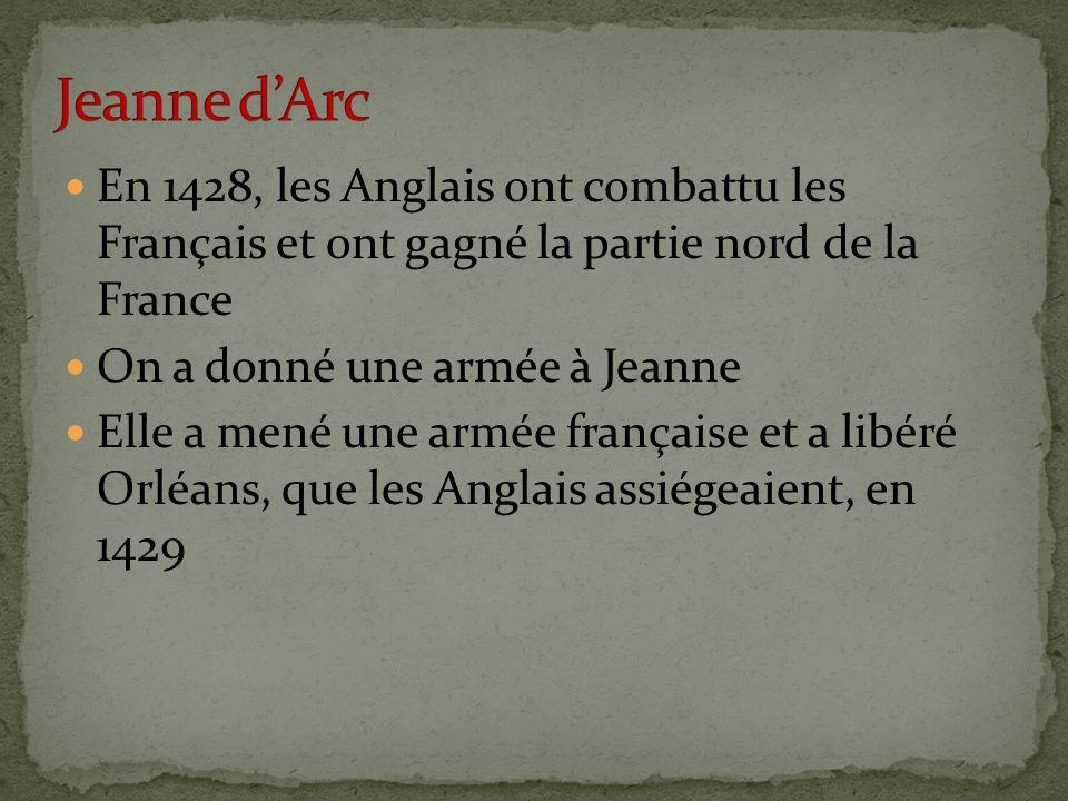 En 1428, les Anglais ont combattu les Français et ont gagné la partie nord de la France On a donné une armée à Jeanne Elle a mené une armée française et a libéré Orléans, que les Anglais assiégeaient, en 1429