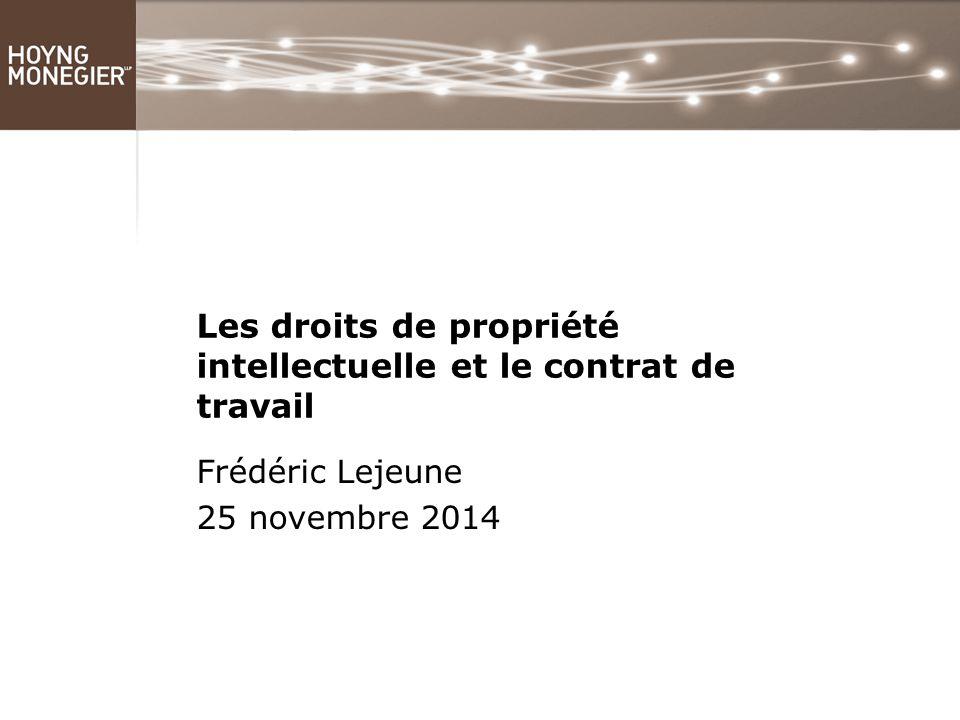 Les droits de propriété intellectuelle et le contrat de travail Frédéric Lejeune 25 novembre 2014