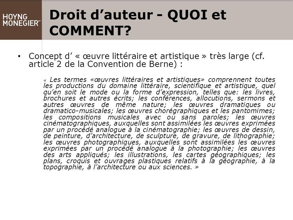 Droit d'auteur - QUOI et COMMENT. Concept d' « œuvre littéraire et artistique » très large (cf.