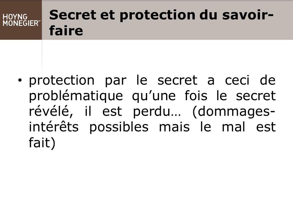 Secret et protection du savoir- faire protection par le secret a ceci de problématique qu'une fois le secret révélé, il est perdu… (dommages- intérêts possibles mais le mal est fait)
