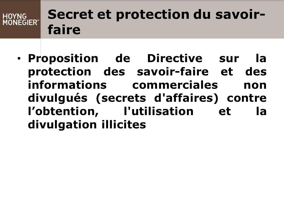 Secret et protection du savoir- faire Proposition de Directive sur la protection des savoir-faire et des informations commerciales non divulgués (secrets d affaires) contre l'obtention, l utilisation et la divulgation illicites