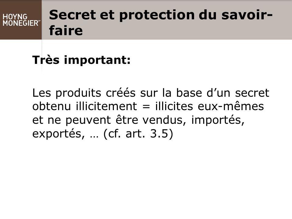 Secret et protection du savoir- faire Très important: Les produits créés sur la base d'un secret obtenu illicitement = illicites eux-mêmes et ne peuvent être vendus, importés, exportés, … (cf.