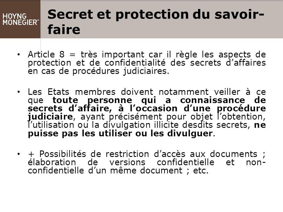 Secret et protection du savoir- faire Article 8 = très important car il règle les aspects de protection et de confidentialité des secrets d'affaires en cas de procédures judiciaires.