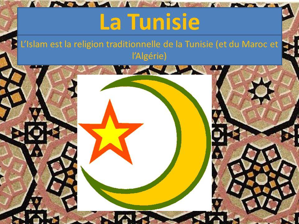 La Tunisie L'Islam est la religion traditionnelle de la Tunisie (et du Maroc et l'Algérie)