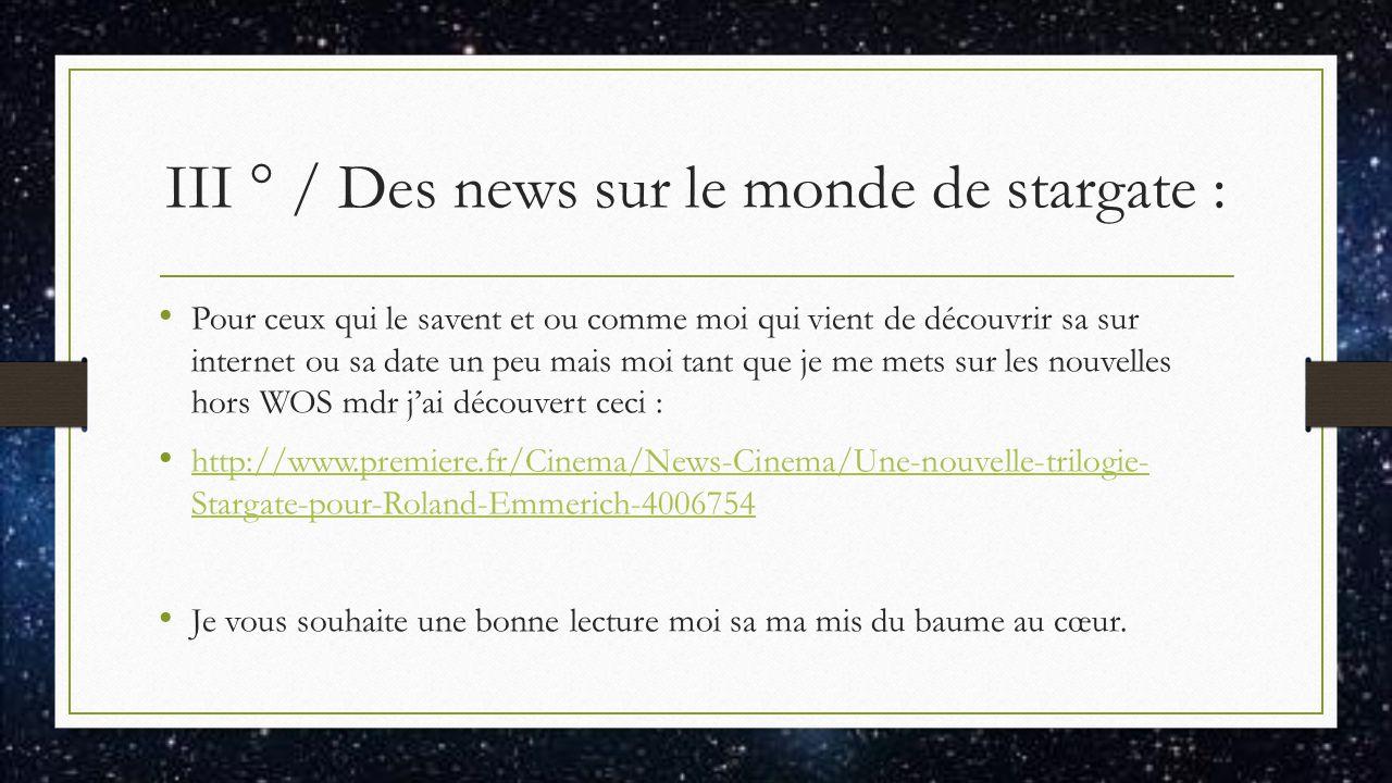 III ° / Des news sur le monde de stargate : Pour ceux qui le savent et ou comme moi qui vient de découvrir sa sur internet ou sa date un peu mais moi