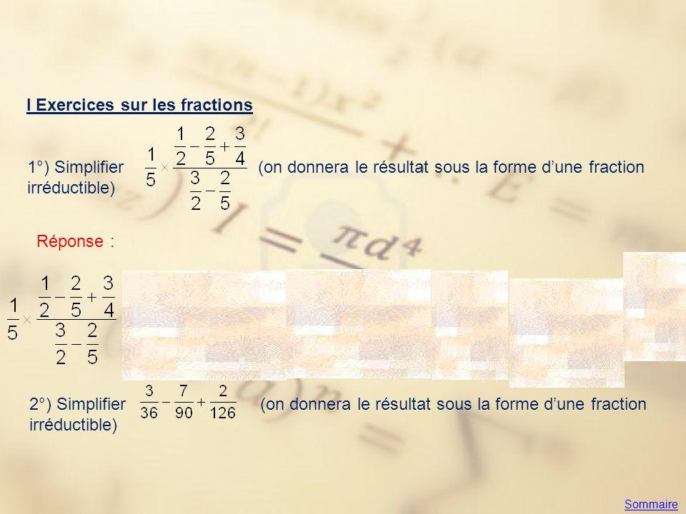 I Exercices sur les fractions 1°) Simplifier (on donnera le résultat sous la forme d'une fraction irréductible) Réponse : 2°) Simplifier (on donnera l