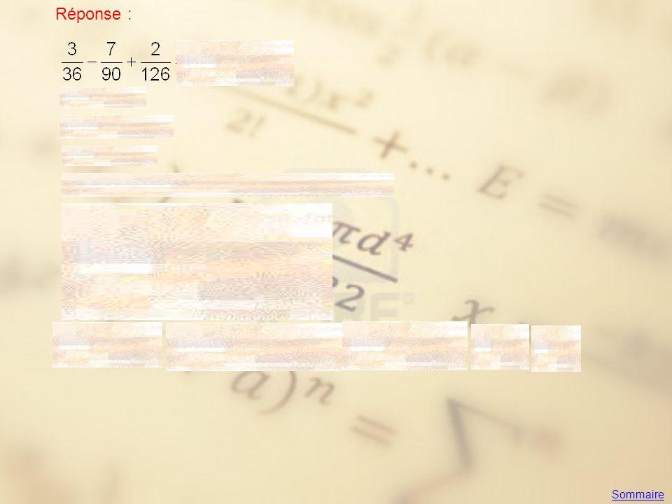 Exercice 3 Simplifier (on donnera le résultat sous la forme d'une fraction irréductible) Réponse : Sommaire