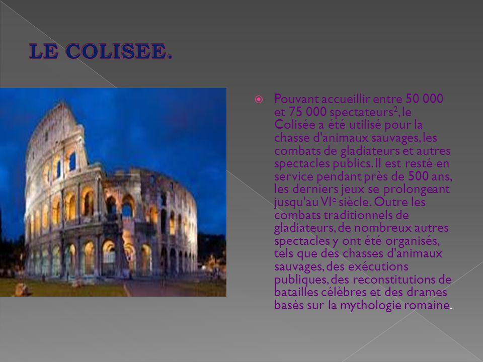  Pouvant accueillir entre 50 000 et 75 000 spectateurs 2, le Colisée a été utilisé pour la chasse d animaux sauvages, les combats de gladiateurs et autres spectacles publics.