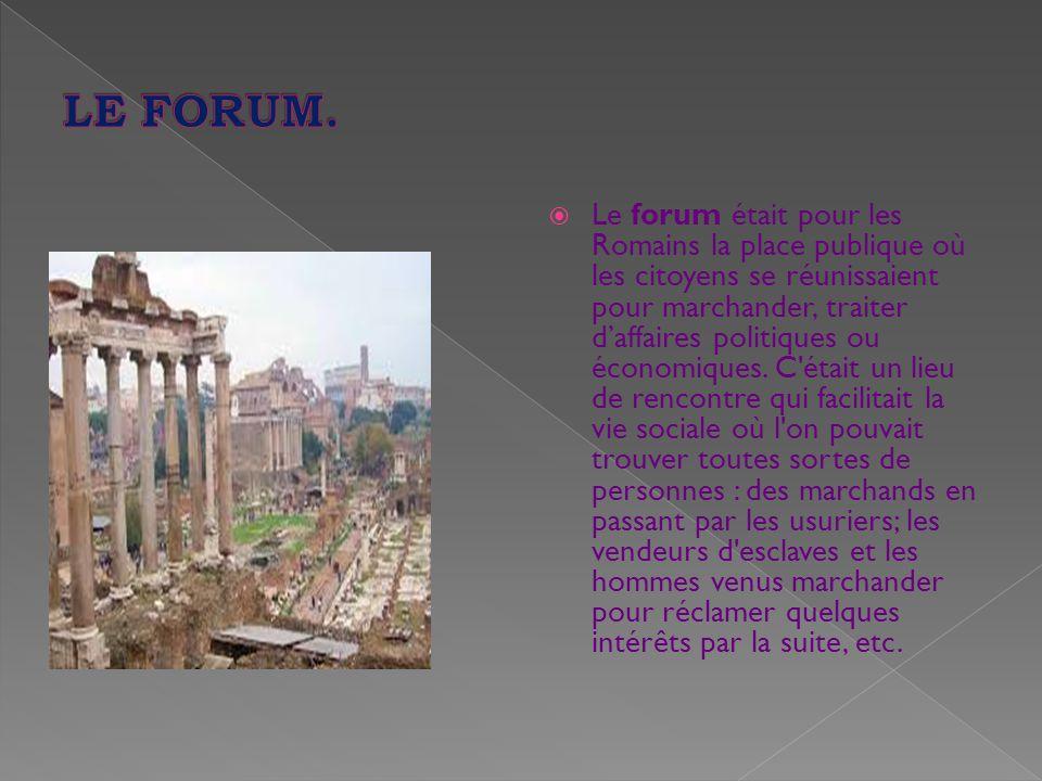 Le forum était pour les Romains la place publique où les citoyens se réunissaient pour marchander, traiter d'affaires politiques ou économiques.