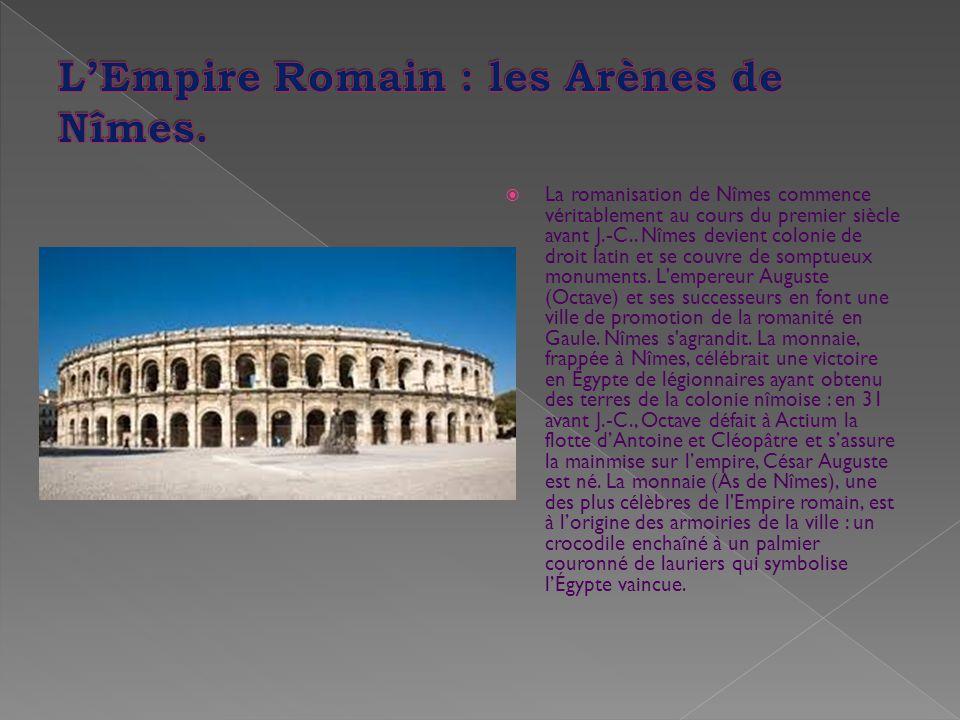  La romanisation de Nîmes commence véritablement au cours du premier siècle avant J.-C.. Nîmes devient colonie de droit latin et se couvre de somptue