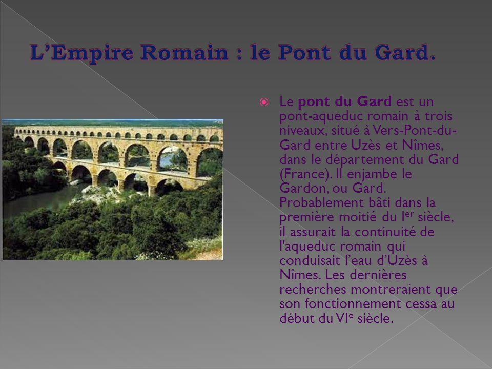  Le pont du Gard est un pont-aqueduc romain à trois niveaux, situé à Vers-Pont-du- Gard entre Uzès et Nîmes, dans le département du Gard (France). Il