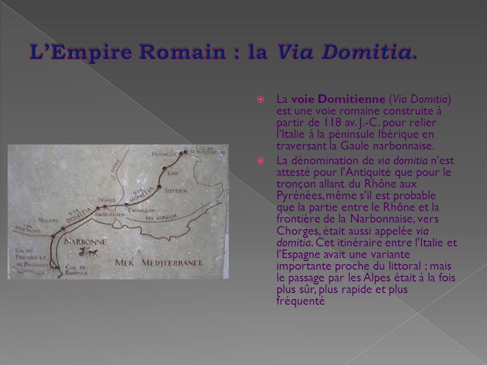  La voie Domitienne (Via Domitia) est une voie romaine construite à partir de 118 av. J.-C. pour relier l'Italie à la péninsule Ibérique en traversan