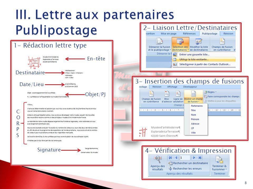 1- Rédaction lettre type 8 2- Liaison Lettre/Destinataires3- Insertion des champs de fusions4- Vérification & Impression En-tête Destinataire Date/Lie