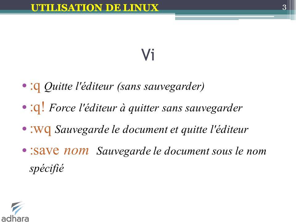 UTILISATION DE LINUX Vi :q Quitte l éditeur (sans sauvegarder) :q.