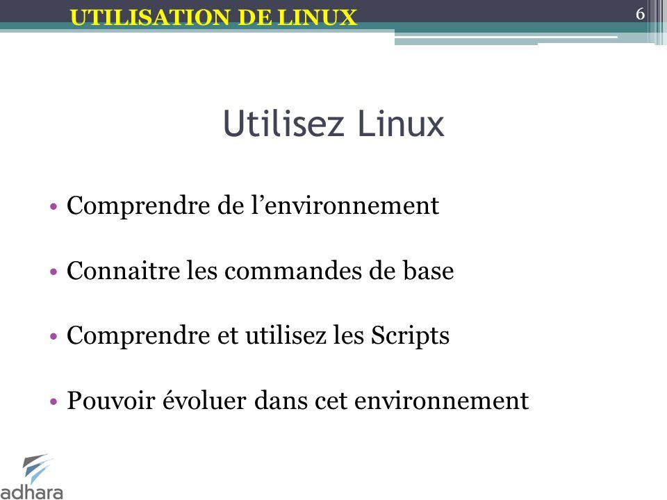 UTILISATION DE LINUX Utilisez Linux Comprendre de l'environnement Connaitre les commandes de base Comprendre et utilisez les Scripts Pouvoir évoluer d