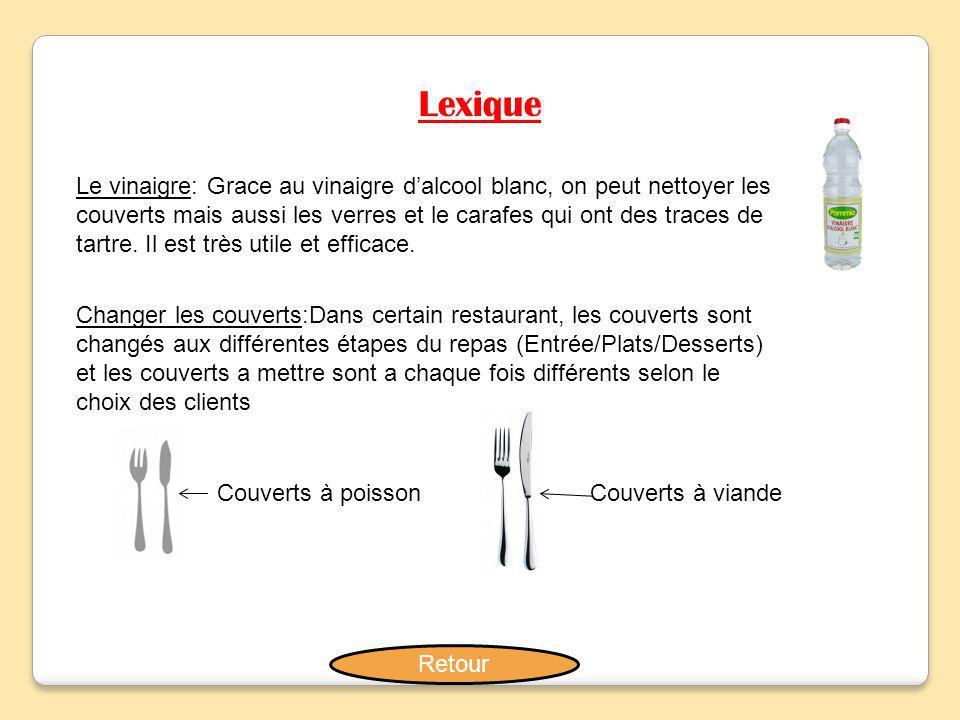 Lexique Le vinaigre: Grace au vinaigre d'alcool blanc, on peut nettoyer les couverts mais aussi les verres et le carafes qui ont des traces de tartre.