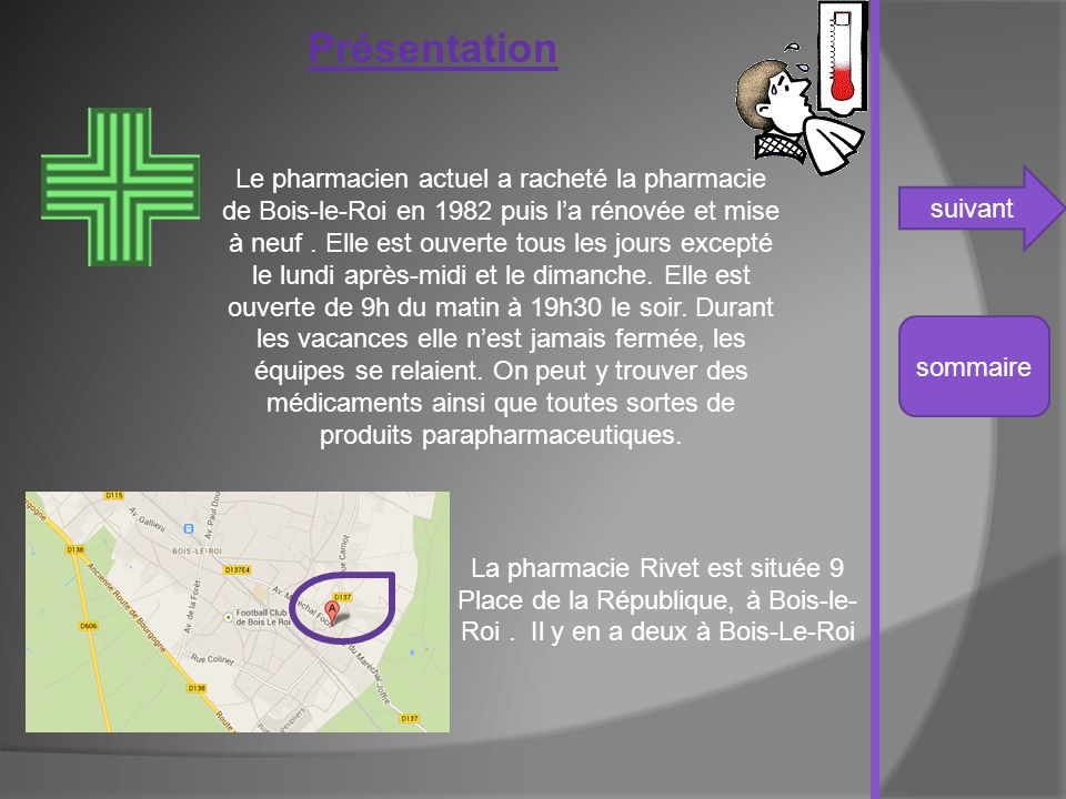 suivant sommaire Présentation La pharmacie Rivet est située 9 Place de la République, à Bois-le- Roi. Il y en a deux à Bois-Le-Roi Le pharmacien actue