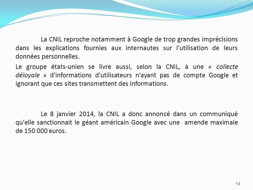 La CNIL reproche notamment à Google de trop grandes imprécisions dans les explications fournies aux internautes sur l utilisation de leurs données personnelles.