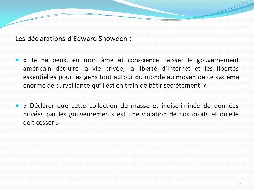 Les déclarations d'Edward Snowden : « Je ne peux, en mon âme et conscience, laisser le gouvernement américain détruire la vie privée, la liberté d'Internet et les libertés essentielles pour les gens tout autour du monde au moyen de ce système énorme de surveillance qu'il est en train de bâtir secrètement.