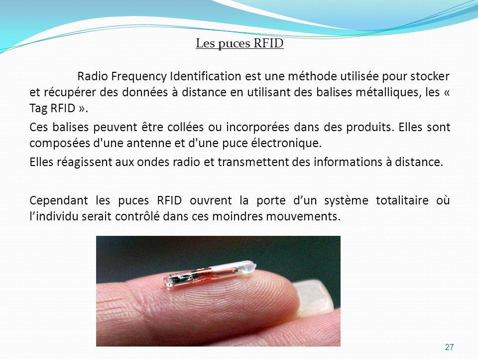 Les puces RFID Radio Frequency Identification est une méthode utilisée pour stocker et récupérer des données à distance en utilisant des balises métalliques, les « Tag RFID ».