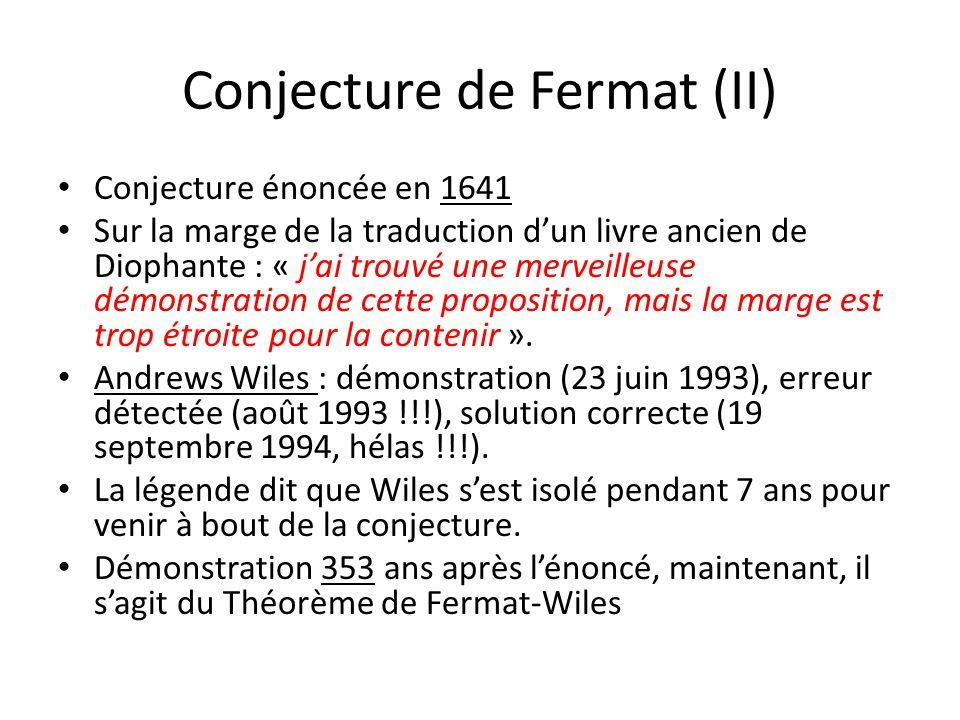 Conjecture de Fermat (II) Conjecture énoncée en 1641 Sur la marge de la traduction d'un livre ancien de Diophante : « j'ai trouvé une merveilleuse dém