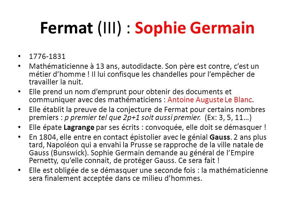 Fermat (III) : Sophie Germain 1776-1831 Mathématicienne à 13 ans, autodidacte. Son père est contre, c'est un métier d'homme ! Il lui confisque les cha