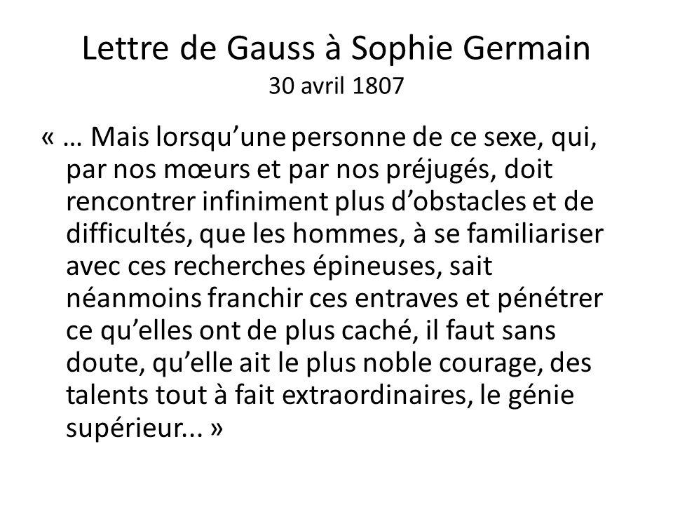 Lettre de Gauss à Sophie Germain 30 avril 1807 « … Mais lorsqu'une personne de ce sexe, qui, par nos mœurs et par nos préjugés, doit rencontrer infini