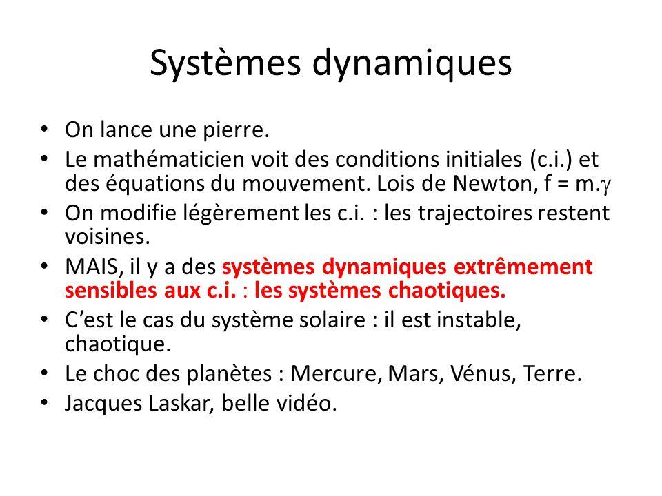 Systèmes dynamiques On lance une pierre. Le mathématicien voit des conditions initiales (c.i.) et des équations du mouvement. Lois de Newton, f = m. 