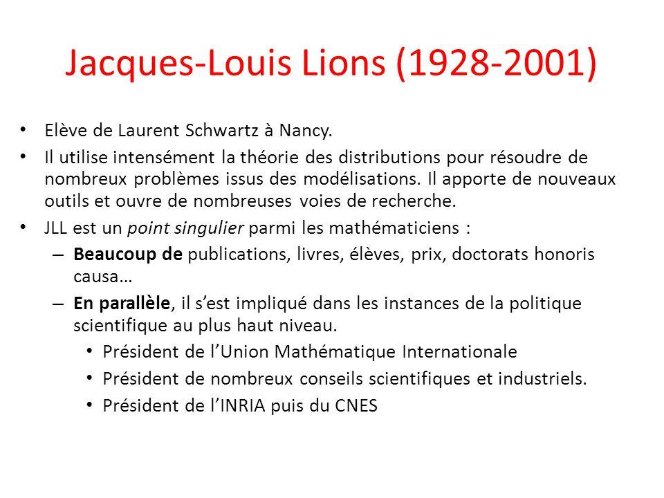 Jacques-Louis Lions (1928-2001) Elève de Laurent Schwartz à Nancy. Il utilise intensément la théorie des distributions pour résoudre de nombreux probl
