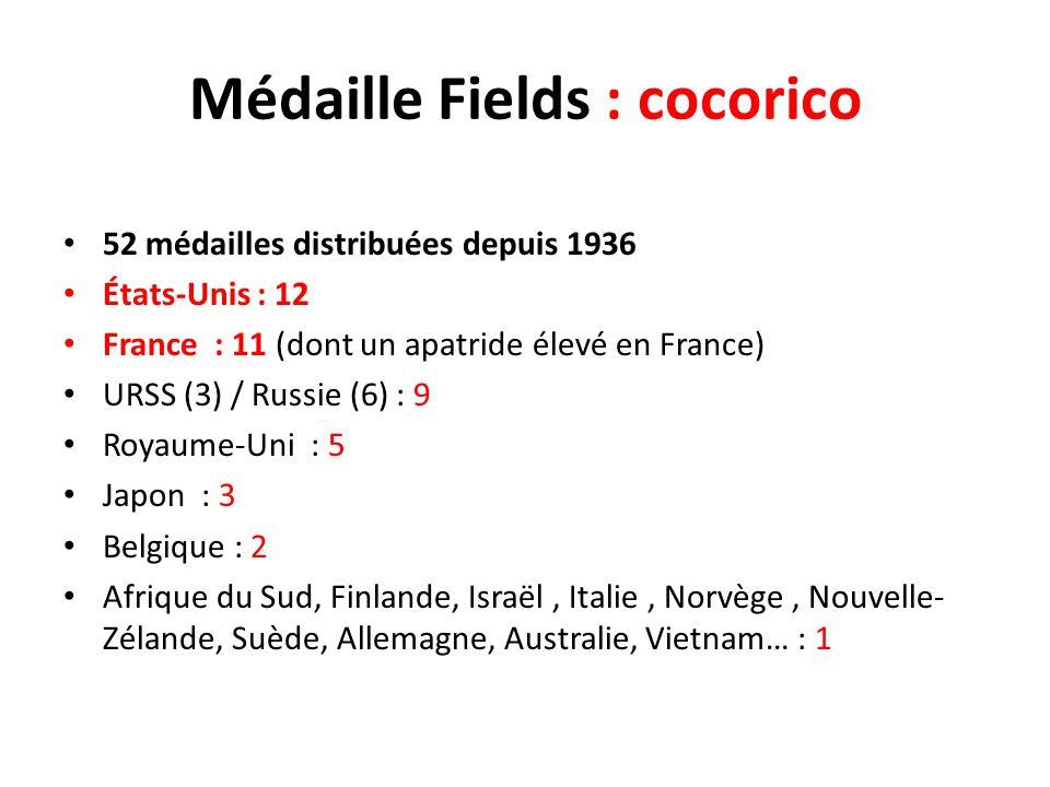 Médaille Fields : cocorico 52 médailles distribuées depuis 1936 États-Unis : 12 France : 11 (dont un apatride élevé en France) URSS (3) / Russie (6) :