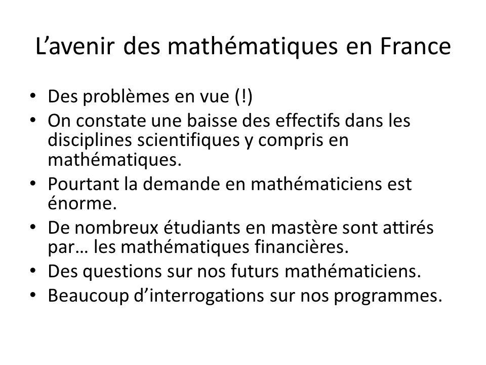 L'avenir des mathématiques en France Des problèmes en vue (!) On constate une baisse des effectifs dans les disciplines scientifiques y compris en mat